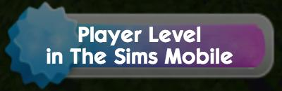 The Sims Mobile Player Level: Guides & Tips | The Sims Mobile - GameA